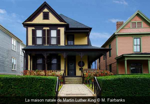 La maison natale de Martin Luther King M. Fairbanks